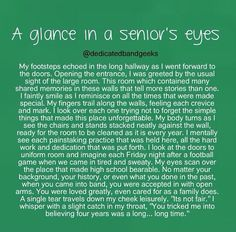 Glance in a senior's eyes. Next school year is my senior year, the last time I'll be able to do HS marching band. This made me cry so hard. When my director says to take mental snapshots, I will take it so seriously. Band Nerd, Sad Quotes, Life Quotes, Monday Quotes, Qoutes, Senior Year Quotes, Marching Band Quotes, High School Quotes, High School Graduation Quotes