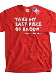 Funny Bacon Tshirt Take My Last Piece Of Bacon by IceCreamTees, #bacon #giftsforguys #pig