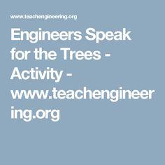 Engineers Speak for the Trees - Activity - www.teachengineering.org