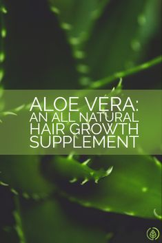 Promote healthy hair growth with Aloe Vera!