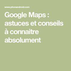 Google Maps: astuces et conseils à connaitre absolument