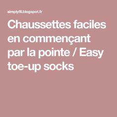 Chaussettes faciles en commençant par la pointe / Easy toe-up socks