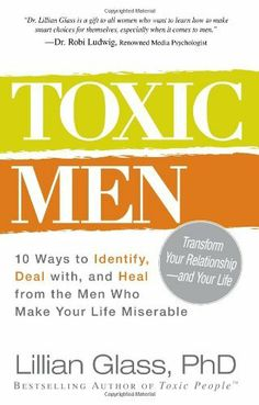 Toxic Men: 10 Ways to Identify, Deal with, and Heal from the Men Who Make Your Life Miserable by Glass Lillian, http://www.amazon.com/dp/144050007X/ref=cm_sw_r_pi_dp_U06Qpb1GWA2RR