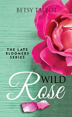 Wild Rose (The Late Bloomers Series Book 1)
