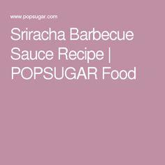 Sriracha Barbecue Sauce Recipe | POPSUGAR Food