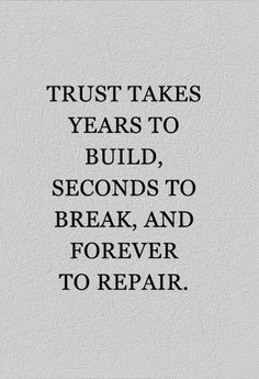 Trust takes years to build, seconds to break, and forever to repair #trust