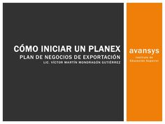 Comó iniciar un plan de negocios de exportación by Víctor Martín Mondragon Gutierrez via slideshare