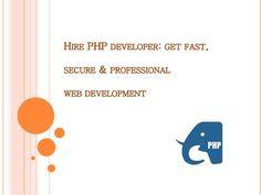 HIRE PHP DEVELOPER: GET FAST, SECURE & PROFESSIONAL WEB DEVELOPMENT