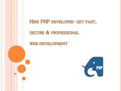 HIRE PHP DEVELOPER: GET FAST, SECURE & PROFESSIONAL WEB DEVELOPMENT