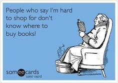 HA!  i am SO easy to shop for but my brother tells me differently!  i should send this card to him!  ~lvt