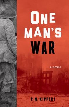 One man's war : a novel / P.M. Kippert.