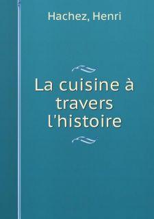 La cuisine à travers lhistoire  Henri Hachez