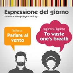 English / Italian idiom: To waste one's breath