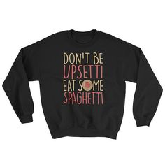 Don't Be Upsetti Eat Some Spaghetti Sweatshirt by AndraPremiumBoutique now at http://ift.tt/2Bp5bBC