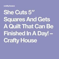 She Cuts 5″ Squares And Gets A Quilt That Can Be Finished In A Day! – Crafty House