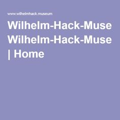 Wilhelm-Hack-Museum | Home |