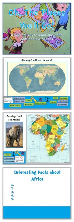 Oh, the places you'll go! ~~FREE~~ Learn about the continents, oceans, and common map features with this PP activity! Good for whole group, small group, or individual work. Students will label maps of each continent and research them to find interesting facts.