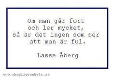 """""""If you walk fast and smile a lot, no one sees that you are ugly."""" Swedish artist and comedian Lasse Åberg"""