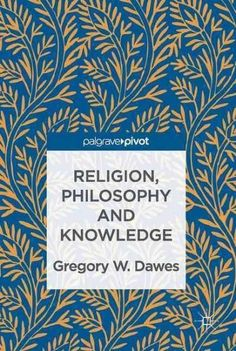 Religion, Philosophy and Knowledge