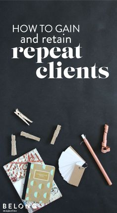 how to gain and retain repeat clients - belong magazine blog