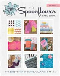 The Spoonflower Handbook: Design and print your own fabric