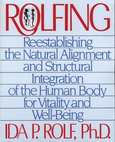Rolfing: Reestablishing the Natural Alignment and Structural Integration of the Human Body for Vitality and Well-Being by Ida P. Rolf, http://www.amazon.com/dp/0892813350/ref=cm_sw_r_pi_dp_DCnWrb15991ED