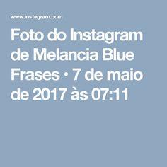 Foto do Instagram de Melancia Blue Frases • 7 de maio de 2017 às 07:11