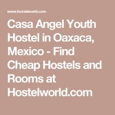 Casa Angel Youth Hostel in Oaxaca, Mexico  - Find Cheap Hostels and Rooms at Hostelworld.com