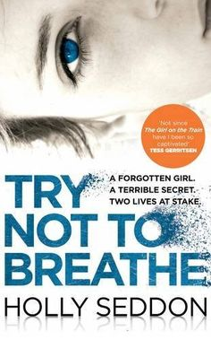 Holly Seddon - Try Not To Breathe Great book! The two stories past and present and then connecting. It was such a wonderful read, intriguing, thoughtful and smart.