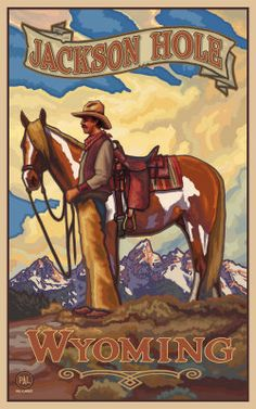 Jackson Hole Cowboy reminds me of Uncle Dick and visiting family in WY Grand Teton National Park, National Parks, Horse Posters, Maps Posters, Ski Posters, Wyoming Cowboys, Jackson Hole Wyoming, Cowboy Art, Vintage Travel Posters