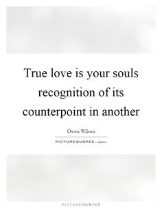 True love is your souls recognition of its counterpoint in another. True love quotes on PictureQuotes.com.