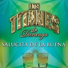 Los Titanes de Durango - Salucita De La Buena