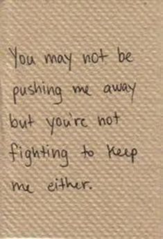 You're doing everything I to push me away.But your not fighting to keep me either! Love Me Quotes, True Quotes, Motivational Quotes, Inspirational Quotes, Fight For Love Quotes, Positive Quotes, Positive Affirmations, Family Fighting Quotes, I'm Sorry Quotes
