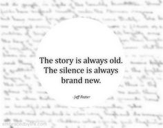 The story is always old. The silence is always brand new. Jeff Foster