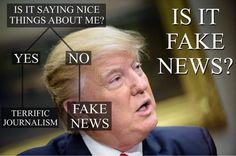 """The Trump universe: If it fluffs and flatters, says nice things about him and doesn't tell the truth it's """"terrific journalism,"""" otherwise it's all fake news!"""