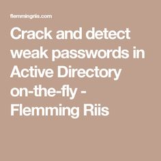 Crack and detect weak passwords in Active Directory on-the-fly - Flemming Riis