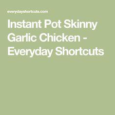 Instant Pot Skinny Garlic Chicken - Everyday Shortcuts