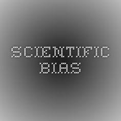 Scientific Bias
