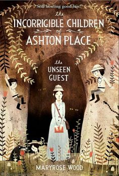 The Incorrigible Children of Ashton Place: Book III: The Unseen Guest by Maryrose Wood, Illustrated by Jon Klassen