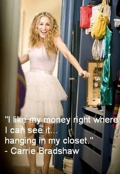 """I like my money right where I can see it.. Hanging in my closet."" #fashionista"