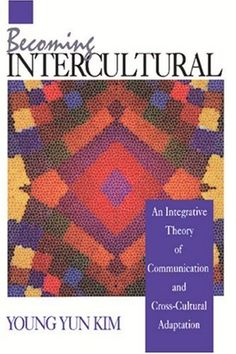Bestseller Books Online Becoming Intercultural: An Integrative Theory of Communication and Cross-Cultural Adaptation (Current Communication: An Advanced Text) Young Yun Kim $51.26  - http://www.ebooknetworking.net/books_detail-0803944888.html