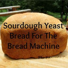 Sourdough Yeast Bread For The Bread Machine. Plus my Best Bread Making Tips and Tricks - from my kitchen to yours.<br> Sourdough Yeast Bread For The Bread Machine. Plus my Best Bread Making Tips and Tricks - from my kitchen to yours. Sour Dough Bread Machine Recipe, Easy Bread Machine Recipes, Best Bread Machine, Bread Maker Machine, Bread Maker Recipes, Bread Machines, Making Machine, Dough Machine, Starter Recipes