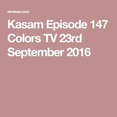 Kasam Episode 147 Colors TV 23rd September 2016 27 September, Sony Tv, Pakistani Dramas, Colors, Star, Places, Colour, All Star, Color