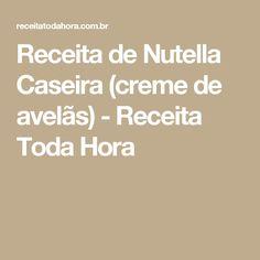 Receita de Nutella Caseira (creme de avelãs) - Receita Toda Hora
