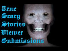 True Scary Stories *Viewer Submissions*