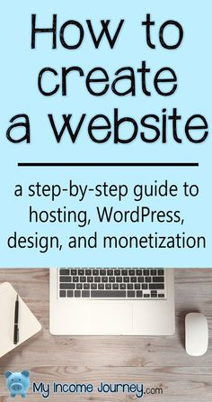 How to create a website. A step-by-step guide to hosting, WordPress, design, and monetization.