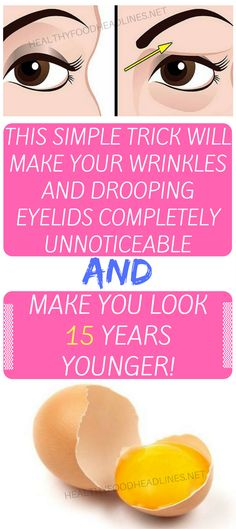THIS SIMPLE TRICK WILL MAKE YOUR WRINKLES AND DROOPING EYELIDS COMPLETELY UNNOTICEABLE AND MAKE YOU LOOK 15 YEARS YOUNGER!