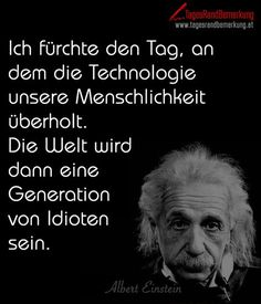 I fear the day when technology overtakes our humanity The world will then be a generation of idiots Sprüche Idiot Quotes, Nicola Tesla, Technology Quotes, German Quotes, Quotes And Notes, Motivational Videos, Quote Of The Day, Wise Words, Quotations