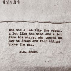 """""""She was a lot like the ocean, a lot like the wind and a lot like the stars"""" -r.m.drake"""