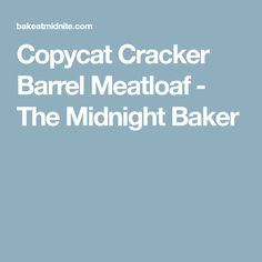 Copycat Cracker Barrel Meatloaf - The Midnight Baker